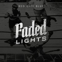 Faded Lights — Red City Blue