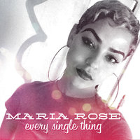 Every Single Thing — Maria Rose