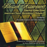 Blessed Assurance: Timeless Hymns from American Classic Recordings, Vol. I — Alexandra Lajoux & Chris Dennard