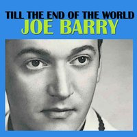 Till the End of the World — Joe Barry