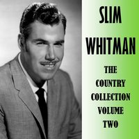 The Counrty Collection Volume Two — Slim Whitman