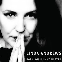 Born Again in Your Eyes — Linda Andrews