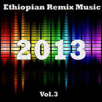 Ethiopian Remix Music 2013 - Vol.3 — сборник