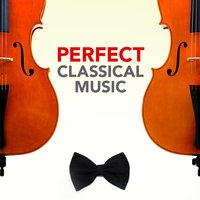 Perfect Classical Music — Classical Music Songs