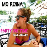 Party One Time (feat. Chris Bo) — Mc Kenna