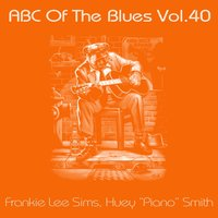 "ABC Of The Blues, Vol. 40 — Huey ""Piano"" Smith, Frankie Lee Sims"