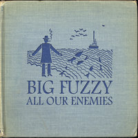 All Our Enemies — Big Fuzzy
