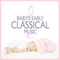 Baby's Early Classical Music — Smart Baby Music, First Baby Classical Collection, The Einstein Classical Music Collection for Baby, First Baby Classical Collection|Smart Baby Music|The Einstein Classical Music Collection for Baby