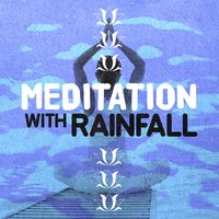 Meditation with Rainfall — Rain Sounds for Meditation