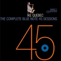 The Complete 45 Sessions — Ike Quebec