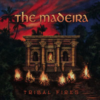 Tribal Fires — The Madeira
