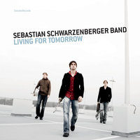 Living for Tomorrow — Sebastian Schwarzenberger Band