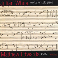 Julian White Works for Solo Piano — Matthew Edwards