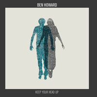 Keep Your Head Up — Ben Howard