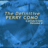 The Definitive Perry Como Collection, Vol. 6 — Perry Como