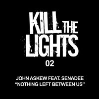 Nothing Left Between Us — John Askew feat. Senadee
