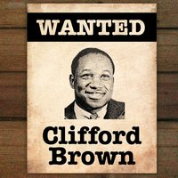 Wanted...Clifford Brown — Clifford Brown