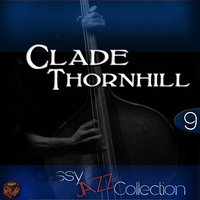 Classy Jazz Collection: Claude Thornhill, Vol. 9 — Claude Thornhill, Buddy Stewart, The Snowflakes, Dick Harding & Lillian Lane, Martha Wayne, Claude Thornhill, The Snowflakes, Buddy Stewart, Martha Wayne, Dick Harding & Lillian Lane
