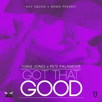 Got That Good — Yung Jones, Pete Palamour