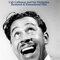 Restored & Remastered Hits — Cab Calloway and His Orchestra