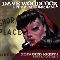 Poisoned Nights & Bar Room Lights — Dave Woodcock & The Dead Comedians