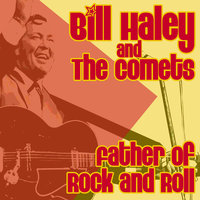 Father Of Rock & Roll — Bill Haley & The Comets