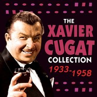 The Xavier Cugat Collection 1933-58 — Xavier Cugat