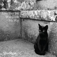 Love They Say (Will Come My Way) — Shannon