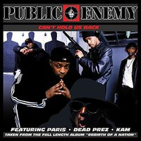 Can't Hold Us Back — Kam, Dead Prez, Public Enemy feat. Paris