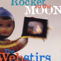 Rocket to the Moon — The Webstirs