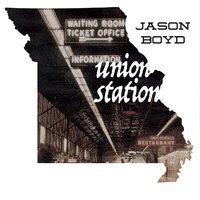 Union Station — Jason Boyd