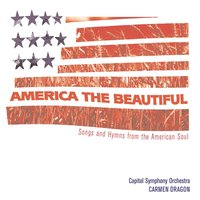 America The Beautiful - Songs From The Heart of America — Carmen Dragon, Capitol Symphony Orchestra