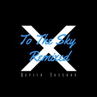To The Sky Remixed — Xavier Toscano