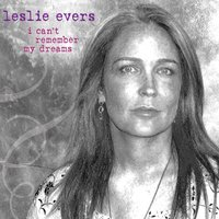 I Can't Remember My Dreams — Leslie Evers