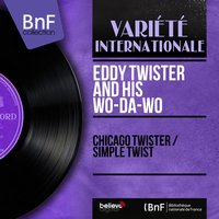 Chicago Twister / Simple Twist — Eddy Twister and his Wo-Da-Wo
