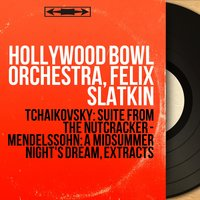 Tchaikovsky: Suite from the Nutcracker - Mendelssohn: A Midsummer Night's Dream, Extracts — Hollywood Bowl Orchestra, Felix Slatkin, Пётр Ильич Чайковский