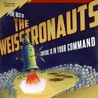 Control Is in Your Command: The Best of 1999-2012 — The Weisstronauts
