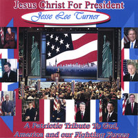 Jesus Christ For President — Jesse Lee Turner