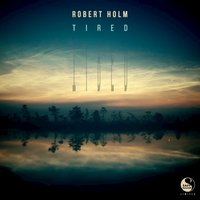 Tired — Robert Holm
