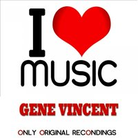 I Love Music - Only Original Recondings — Gene Vincent