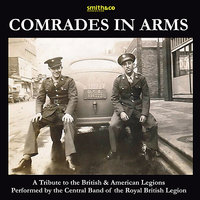 Comrades In Arms — The Central Band of The Royal British Legion