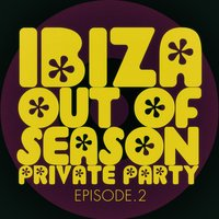 #ibiza out of Season Private Party - Episode.2 — сборник