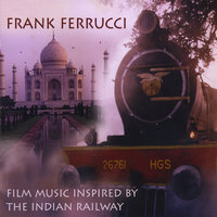 Film Music Inspired By The Indian Railway — Frank Ferrucci