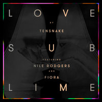 Love Sublime — Tensnake, Nile Rodgers, Fiora