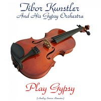 Play Gypsy — Tibor Kunstler and his Gypsy Orchestra