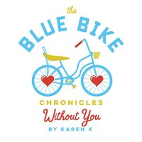 The Blue Bike Chronicles: Without You — Karen K