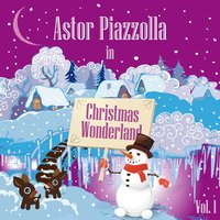 Astor Piazzolla In Christmas Wonderland, Vol. 1 — Астор Пьяццолла