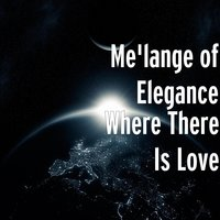 Where There Is Love — Me'lange of Elegance