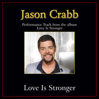 Love Is Stronger Performance Tracks — Jason Crabb