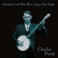 Husband and Wife Were Angry One Night — Charlie Poole